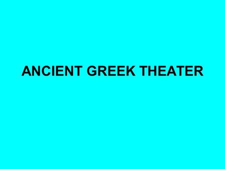 ANCIENT GREEK THEATER. Terms Theater- that which is seen Drama- acting out Tragedy- drama in which a hero undergoes a downfall that results from his tragic.