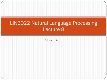 Albert Gatt LIN3022 Natural Language Processing Lecture 8.