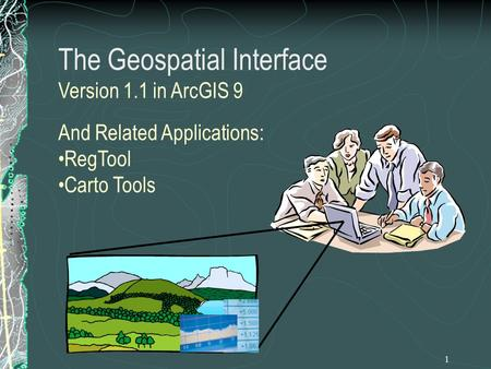 1 And Related Applications: RegTool Carto Tools The Geospatial Interface Version 1.1 in ArcGIS 9.