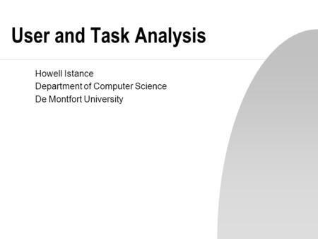 User and Task Analysis Howell Istance Department of Computer Science De Montfort University.