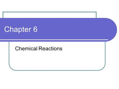 Chapter 6 Chemical Reactions. Objectives 1 Recognize some signs that a chemical reaction may be taking place. Explain chemical changes in terms of the.