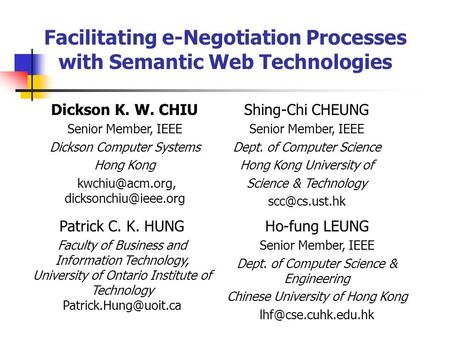 Facilitating e-Negotiation Processes with Semantic Web Technologies Patrick C. K. HUNG Faculty of Business and Information Technology, University of Ontario.