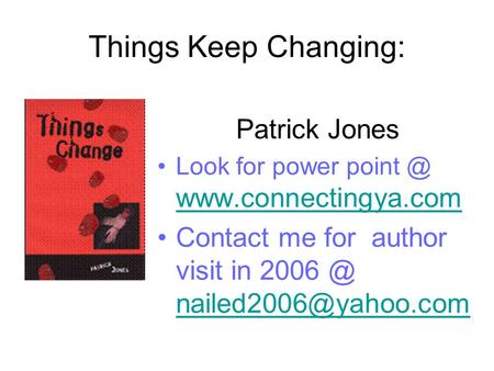 Things Keep Changing: Patrick Jones Look for power   Contact me for author visit in