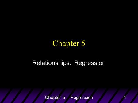 Chapter 5: Regression1 Chapter 5 Relationships: Regression.