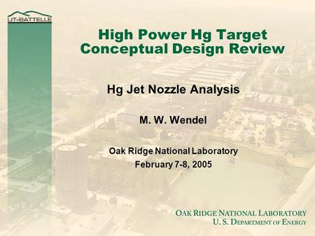 High Power Hg Target Conceptual Design Review Hg Jet Nozzle Analysis M. W. Wendel Oak Ridge National Laboratory February 7-8, 2005.