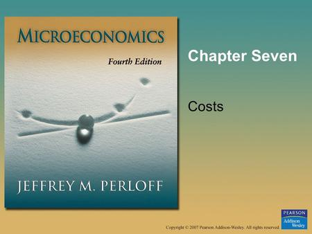 Chapter Seven Costs. © 2007 Pearson Addison-Wesley. All rights reserved.7–2 Application Choosing an Ink-Jet or a Laser Printer: –You decide to buy a printer.