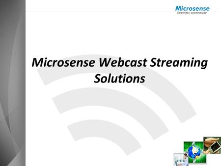 Microsense Webcast Streaming Solutions. Introduction A web stream / webcast is a media presentation distributed over the Internet using streaming media.