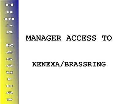 MANAGER ACCESS TO KENEXA/BRASSRING. Overview of the Applicant Tracking System – BrassRing Applicant Service Provider (ASP) Accessibly through any Web.