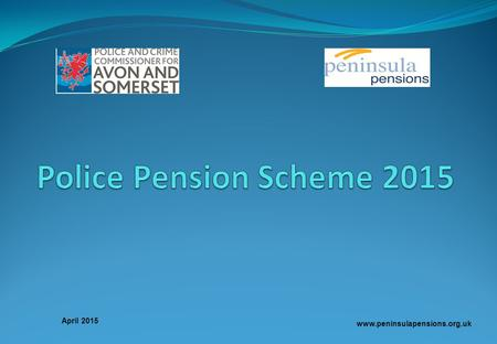 Police Pension Scheme 2015 April 2015 www.peninsulapensions.org.uk.