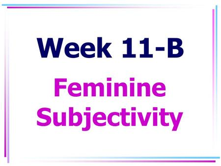 Week 11-B Feminine Subjectivity. I. Butler, Judith. II. Braidotti, Rosi.