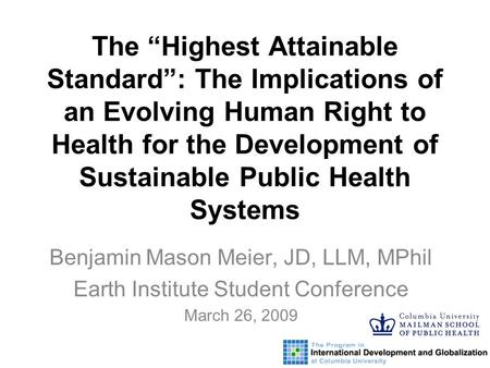 "The ""Highest Attainable Standard"": The Implications of an Evolving Human Right to Health for the Development of Sustainable Public Health Systems Benjamin."