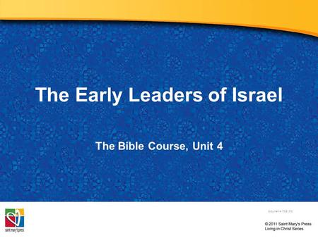The Early Leaders of Israel The Bible Course, Unit 4 Document #: TX001075.