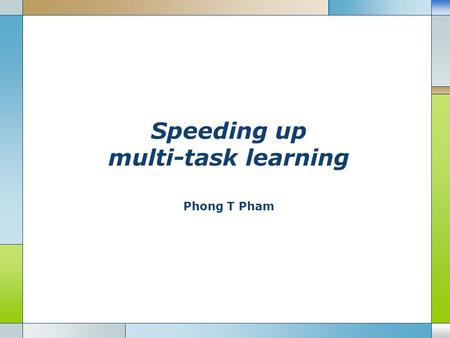 Speeding up multi-task learning Phong T Pham. Multi-task learning  Combine data from various data sources  Potentially exploit the inter-relation between.