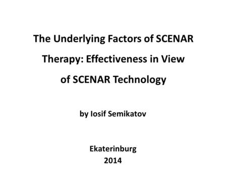 The Underlying Factors of SCENAR Therapy: Effectiveness in View of SCENAR Technology by Iosif Semikatov Ekaterinburg 2014.