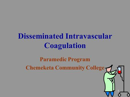 1 Disseminated Intravascular Coagulation Paramedic Program Chemeketa Community College.
