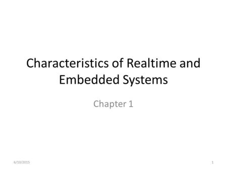 Characteristics of Realtime and Embedded Systems Chapter 1 6/10/20151.
