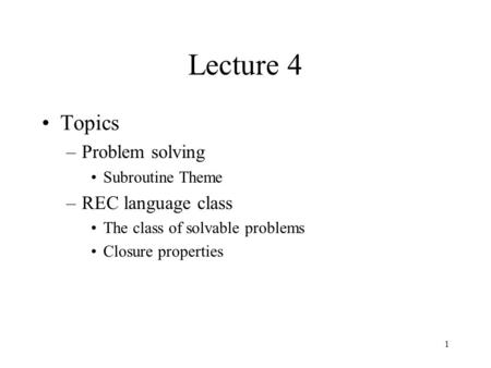 1 Lecture 4 Topics –Problem solving Subroutine Theme –REC language class The class of solvable problems Closure properties.