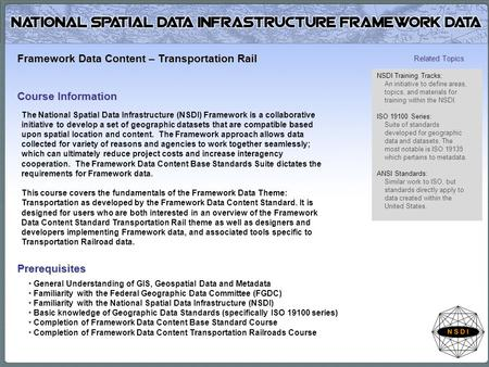 The National Spatial Data Infrastructure (NSDI) Framework is a collaborative initiative to develop a set of geographic datasets that are compatible based.