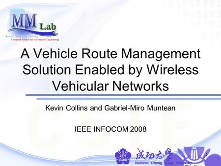 1 A Vehicle Route Management Solution Enabled by Wireless Vehicular Networks Kevin Collins and Gabriel-Miro Muntean IEEE INFOCOM 2008.