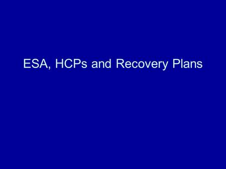 ESA, HCPs and Recovery Plans. Endangered Species Conservation Federal protection began with the limited Endangered Species Preservation Act of 1966 –Limited.