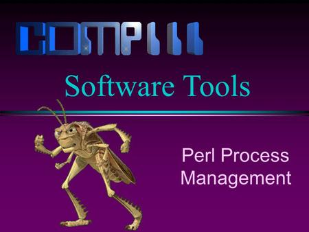 Perl Process Management Software Tools. Slide 2 system Perl programs can execute shell commands (Bourne shell) using the system function. system(date);