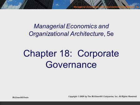 Managerial Economics and Organizational Architecture, 5e Managerial Economics and Organizational Architecture, 5e Chapter 18: Corporate Governance McGraw-Hill/Irwin.