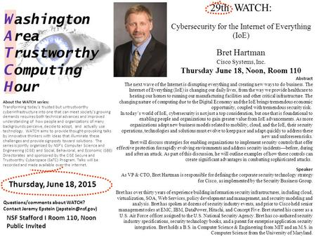 29th WATCH: Cybersecurity for the Internet of Everything (IoE) Bret Hartman Cisco Systems, Inc. Thursday June 18, Noon, Room 110 W ashington A rea T rustworthy.