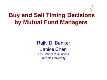 Buy and Sell Timing Decisions by Mutual Fund Managers Rajiv D. Banker Janice Chen Fox School of Business Temple University √