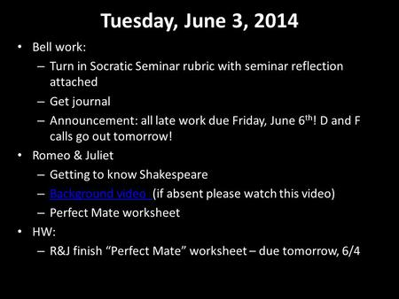 Tuesday, June 3, 2014 Bell work: – Turn in Socratic Seminar rubric with seminar reflection attached – Get journal – Announcement: all late work due Friday,