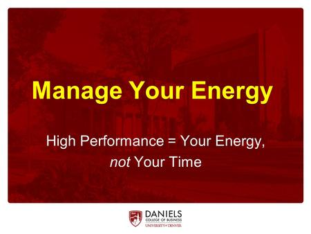 Manage Your Energy High Performance = Your Energy, not Your Time.