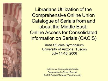 Librarians Utilization of the Comprehensive Online Union Catalogue of Serials from and about the Middle East: Online Access for Consolidated Information.