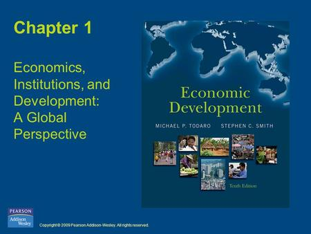 Copyright © 2009 Pearson Addison-Wesley. All rights reserved. Chapter 1 Economics, Institutions, and Development: A Global Perspective.