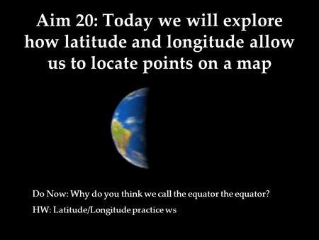 Do Now: Why do you think we call the equator the equator?