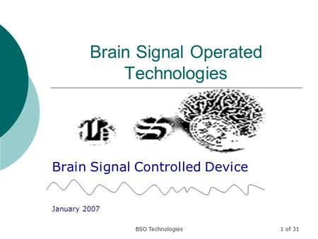 BSO Technologies1 of 31 Brain Signal Operated Technologies Brain Signal Controlled Device January 2007.