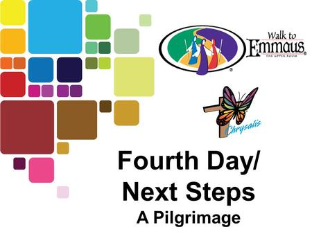 Fourth Day/ Next Steps A Pilgrimage