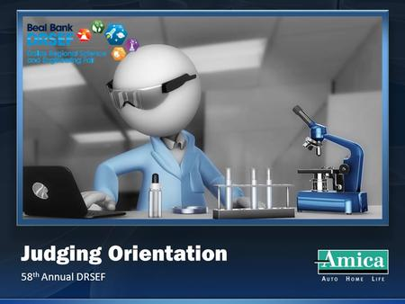 Judging Orientation 58 th Annual DRSEF. Agenda 1) Organization 2) Scoring 3) Conduct.
