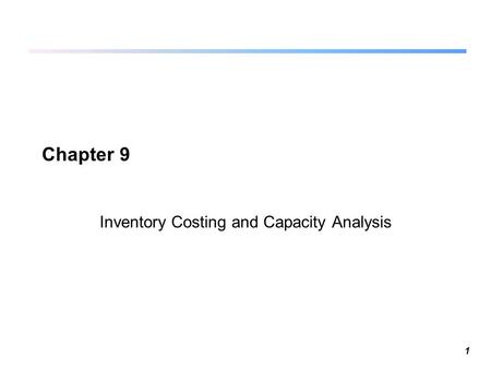 1 Chapter 9 Inventory Costing and Capacity Analysis.