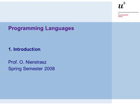 Programming <strong>Languages</strong> 1. Introduction Prof. O. Nierstrasz Spring Semester 2008.
