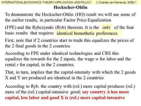 INTERNATIONAL ECONOMICS: THEORY, APPLICATION, AND POLICY;  Charles van Marrewijk, 2006; 1 Heckscher-Ohlin To demonstrate the Heckscher-Ohlin (HO) result.