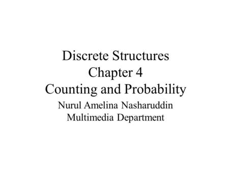 Discrete Structures Chapter 4 Counting and Probability Nurul Amelina Nasharuddin Multimedia Department.