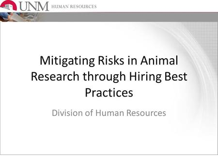 Mitigating Risks in Animal Research through Hiring Best Practices Division of Human Resources.