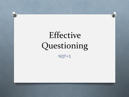 Effective Questioning NQT+1. Aims of this session… O To explore why we ask questions O To consider what type of questions we ask O To develop our understanding.