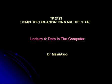 TK 2123 COMPUTER ORGANISATION & ARCHITECTURE Lecture 4: Data in The Computer Dr. Masri Ayob.