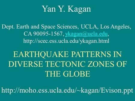 Yan Y. Kagan Dept. Earth and Space Sciences, UCLA, Los Angeles, CA 90095-1567,  EARTHQUAKE.