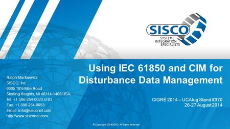 © Copyright 2014 SISCO. All Rights Reserved Using IEC 61850 and CIM for Disturbance Data Management CIGRÉ 2014 – UCAIug Stand #370 26-27 August 2014 1.