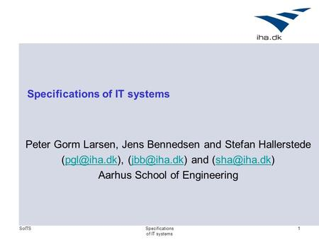 <strong>Specifications</strong> of IT systems 1 <strong>Specifications</strong> of IT systems Peter Gorm Larsen, Jens Bennedsen and Stefan Hallerstede and