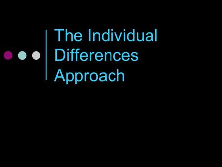The Individual Differences Approach