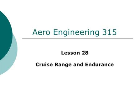 Aero Engineering 315 Lesson 28 Cruise Range and Endurance.