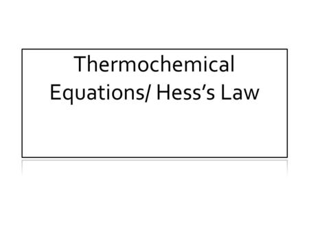 Objectives: Today I will be able to: Correctly manipulate thermochemical equations to predict the enthalpy of reaction (Hess's Law) Informal assessment.