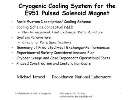February 9, 2002 Muon Collaboration Technical Board Michael Iarocci E951 Cryogenics1 Cryogenic Cooling System for the E951 Pulsed Solenoid Magnet Basic.